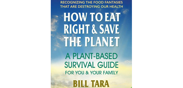 "How to Eat Right & Save the Planet: A Plant-Based Survival Guide for You & Your Family by Bill Tara Available on Amazon! ""In no other book will you find […]"