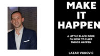 Make It Happen!: A little black book on how to make things happen by Lazar Vukovic I'm not a household name, a TV personality or anybody with some claim to […]