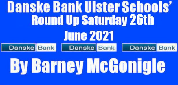Danske Bank Ulster Schools' Round Up Saturday 26th June 2021 Various Ballymena Academy, Limavady Grammar School, Dalriada School, Enniskillen Royal Grammar School, Methodist College, Belfast, Foyle and Londonderry College and […]